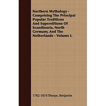 Northern Mythology  Comprising The Principal Popular Traditions And Superstitions Of Scandinavia North Germany And The Netherlands  Volume I. by Thorpe & Benjamin & 17821870