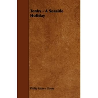 Tenby  A Seaside Holiday by Gosse & Philip Henry