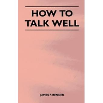 How to Talk Well by Bender & James F.