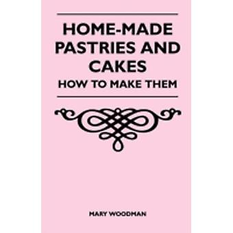 HomeMade Pastries and Cakes  How to Make Them by Woodman & Mary