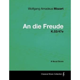Wolfgang Amadeus Mozart  An Die Freude  K.5347e  A Vocal Score by Mozart & Wolfgang Amadeus