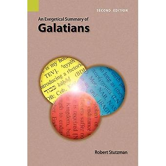 An Exegetical Summary of Galatians 2nd Edition by Stutzman & Robert