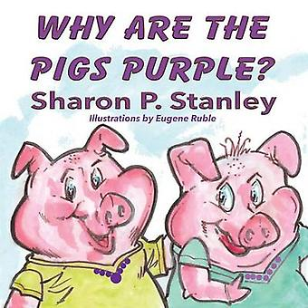Why Are the Pigs Purple by Stanley & Sharon P