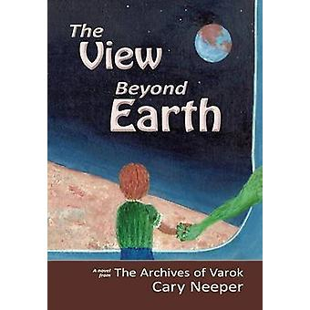 The View Beyond Earth by Neeper & Cary