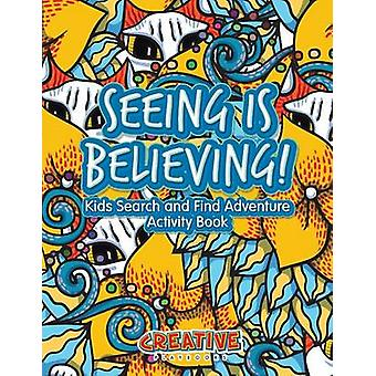 Seeing Is Believing Kids Search and Find Adventure Activity Book by Creative Playbooks