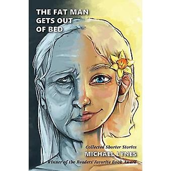 The Fat Man Gets Out Of Bed Collected Shorter Stories by Lynes & Michael
