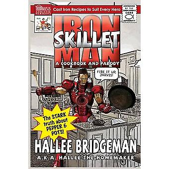 Iron Skillet Man The Stark Truth about Pepper and Pots A Cookbook and a Parody by Bridgeman & Hallee