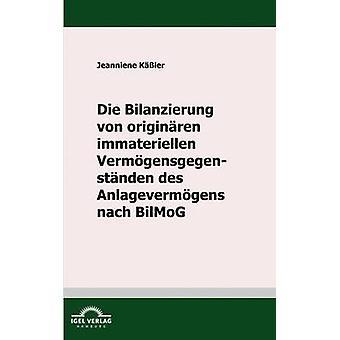 Die Bilanzierung von originren immateriellen Vermgensgegenstnden des Anlagevermgens nach BilMoG by Kler & Jeanniene