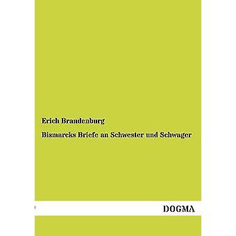 Bismarcks Briefe an Schwester und Schwager by Brandenburg & Erich