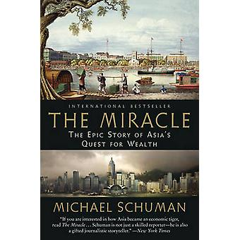 The Miracle The Epic Story of Asias Quest for Wealth by Schuman & Michael
