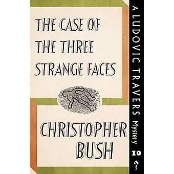 The Case of the Three Strange Faces A Ludovic Travers Mystery by Bush & Christopher