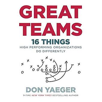 Great Teams - 16 Things High Performing Organizations Do Differently b