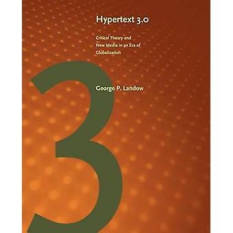 Hypertext 3.0 - Critical Theory and New Media in an Era of Globalizati