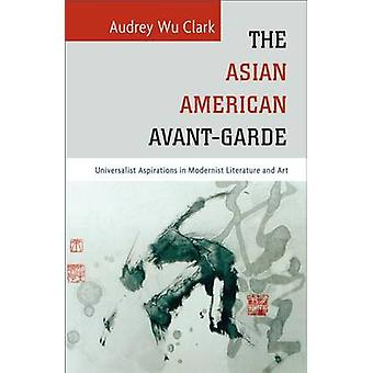 The Asian American Avant-Garde - Universalist Aspirations in Modernist