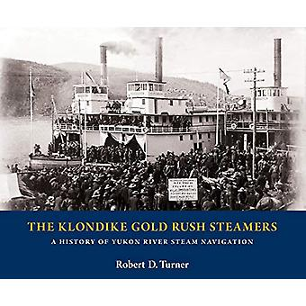 The Klondike Gold Rush Steamers - A History of Yukon River Steam Navig