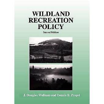 Wildland Recreation Policy - An Introduction by John Douglas Wellman -