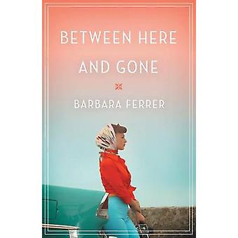 Between Here and Gone by Barbara Ferrer - 9781626817135 Book