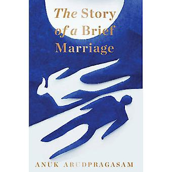 The Story of a Brief Marriage by Anuk Arudpragasam - 9781783782376 Bo