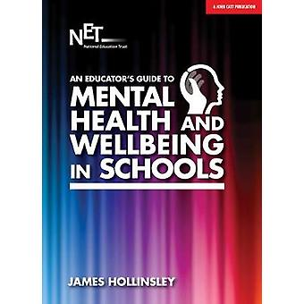 An Educator's Guide to Mental Health and Wellbeing in Schools by Jame