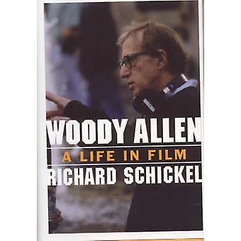 Woody Allen - A Life in Film by Richard Schnickel - 9781566635288 Book