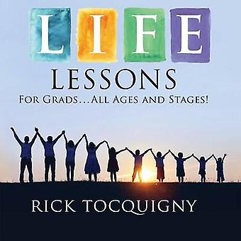 Life Lessons - For Grads ... All Ages and Stages! by Rick Tocquigny -
