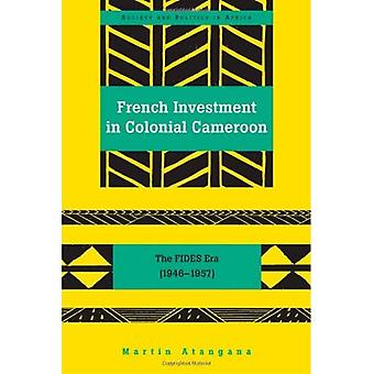 Inwestycji w kolonialnej Kamerun francuski: Era Fides (1946-1957) (społeczeństwo i polityka w Afryce)