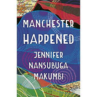 Manchester Happened par Jennifer Nansubuga Makumbi - 9781786075895 Livre