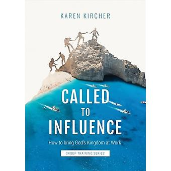 Called to Influence Group Training Series  How to Bring Gods Kingdom at Work by Karen Kircher