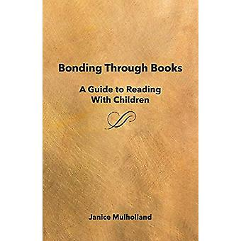 Bonding Through Books - A Guide to Reading With Children by Janice Mul