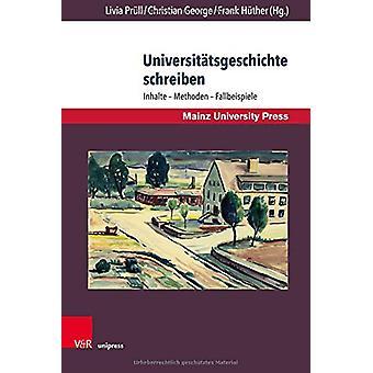 Universitatsgeschichte schreiben - Inhalte  Methoden  Fallbeispiele by