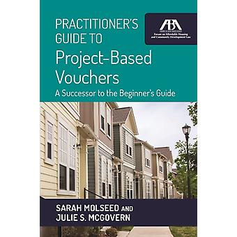 Practitioners Guide to ProjectBased Vouchers by McGovern & Julie SMolseed & Sarah
