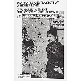 Playmates and Playboys at a Higher Level  J. V. Martin and the Situationist International by Mikkel Bolt Rasmussen