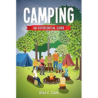 Camping - An Experiential Guide by Allan C. Clark - 9781543967128 Book