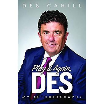 Play It Again - Des - My Life Story by Des Cahill - 9781911613329 Book
