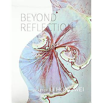 Beyond Reflection - The Art of Li Hongwei by Tao Wang - 9781879985377