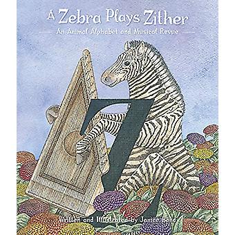 A Zebra Plays Zither an Animal Alphabet and Musical Revue by Janice B