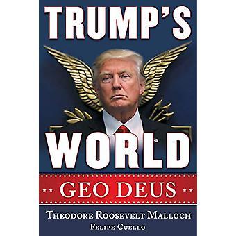 Trump's World - GEO DEUS by Theodore Roosevelt Malloch - 9781630061319