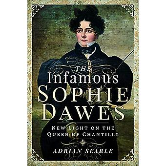 The Infamous Sophie Dawes - New Light on the Queen of Chantilly by Adr