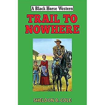Trail to Nowhere by Sheldon  B Cole - 9780719831027 Book