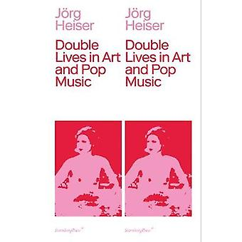 Double Lives in Art and Pop Music by Jorg Heiser - 9783956790959 Book