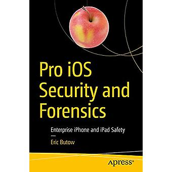 Pro iOS Security and Forensics - Enterprise iPhone and iPad Safety by