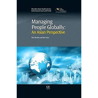 Managing People Globally  An Asian Perspective by Chris Rowley & Wes Harry