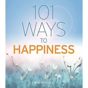 101 Ways to Happiness by Annesley & Mike