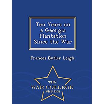 Ten Years on a Georgia Plantation Since the War - War College Series