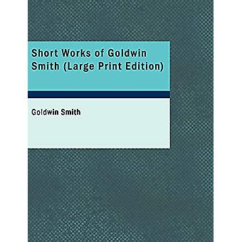 Short Works of Goldwin Smith by Goldwin Smith - 9781437528350 Book