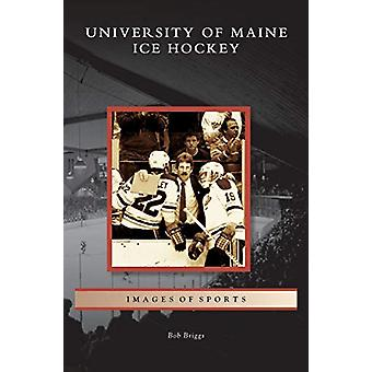 University of Maine Ice Hockey by Bob Briggs - 9781531634988 Book
