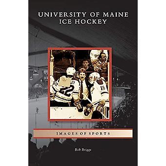 University of Maine Ice Hockey by Bob Briggs - 9781531634988 Book