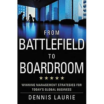 From Battlefield to Boardroom by Laurie & D.