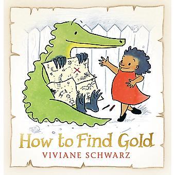 How to Find Gold by Viviane Schwarz