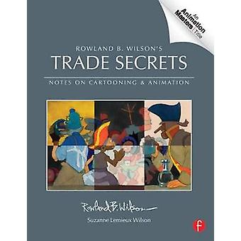 Rowland B. Wilson's Trade Secrets - Notes on Cartooning and Animation
